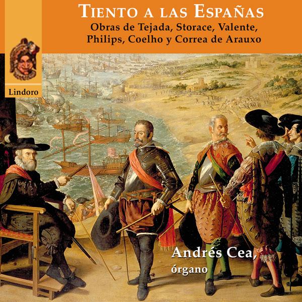 Tiento a las Españas. Música de la época del Imperio Español. Obras de Tejada, Storace, Valente, Philips Coelho y Correa de Arauxo